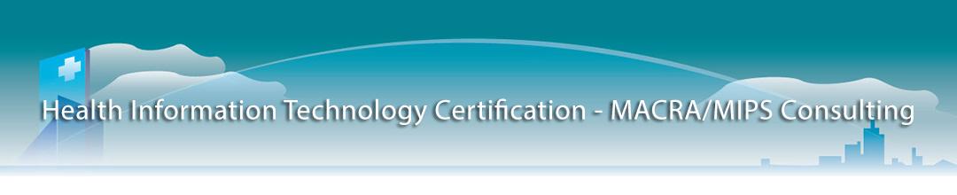Health Information Technology Certification - MACRA/MIPS Consulting